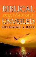Biblical Mysteries Unveiled  Obtaining a Mate PDF