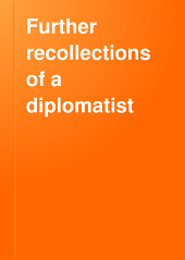 Further Recollections of a Diplomatist