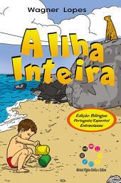 A ilha inteira: La isla por entero (Edição bilíngue)
