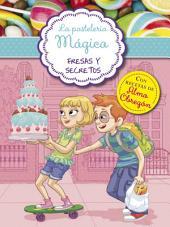 Fresas y secretos (Serie La pastelería mágica 4): Con recetas de Alma Obregón