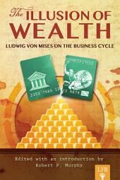 The Illusion of Wealth: Ludwig von Mises on the Business Cycle