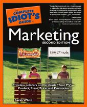 The Complete Idiot's Guide to Marketing, 2nd edition: Edition 2