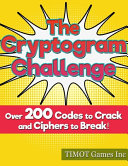 The Cryptogram Challenge Over 200 Codes to Crack and Ciphers to Break