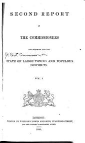 First [and Second] Report [s] of the Commissioners for Inquiring Into the State of Large Towns and Populous Districts: Volume 3