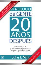 Mi Negocio de Gente, 20 Años Después: Secretos de ÉXITO para una nueva generación de gente que lidera gente