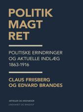 Politik, magt, ret: politiske erindringer og aktuelle indlæg 1863-1916