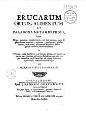 Erucarum ortus, alimentum et paradoxa metamorphosis: in qua origo, pabulum, transformatio nec non tempus, locus et proprietates erucarum, vermium, papiliorum, phalenarum, muscarum