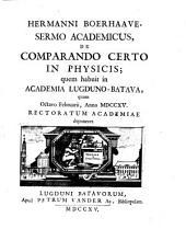 Sermo academicus de comparando certo in physicis. - Lugduni Batavorum, Petrus van der Aa 1715