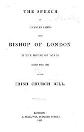 The Speech of Charles James Lord Bishop of London in the House of Lords, August 24th, 1835, on the Irish Church Bill