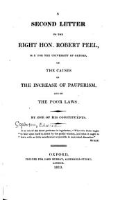 A Second Letter to the Right Hon. Robert Peel ...: On the Causes of the Increase of Pauperism, and on the Poor Laws