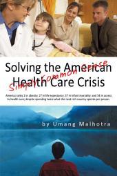 Solving the American Health Care Crisis: Simply Common Sense