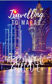 Bucket List Destinations - Macau: Must-see attractions, wonderful hotels, excellent restaurants, valuable tips and so much more!
