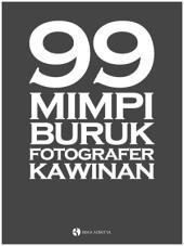 """99 Mimpi Buruk Fotografer Kawinan: 99 masalah klasik yang selalu jadi """"momok"""" bagi setiap fotografer pernikahan"""