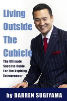Living Outside The Cubicle   The Ultimate Success Guide For The Aspiring Entrepreneur PDF
