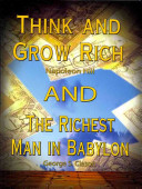 Think and Grow Rich by Napoleon Hill and the Richest Man in Babylon by George S  Clason