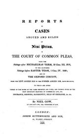 Reports of Cases Argued and Ruled at Nisi Prius, in the Court of Common Pleas: From the Sittings After Michaelmas Term, 59 Geo. III. 1818, to the Adjourned Sittings Before Easter Term, 1 Geo IV. 1820; and on the Oxford Circuit, from the Lent Assizes 1818 to the Summer Assizes 1820, Each Inclusive. To which are Added Tables of the Names of the Cases Reported and Cited, and Copious Notes on the Most Important Branches of Commercial Law, Viz. Insurance, Shipping, Bankruptcy, Bills of Exchange, &c. &c