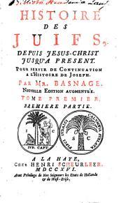 Histoire des Juifs, depuis Jesus-Christ jusqu'a present: Pour servir de continuation a l'Histoire de Joseph