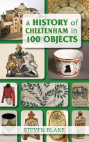 A History of Cheltenham in 100 Objects