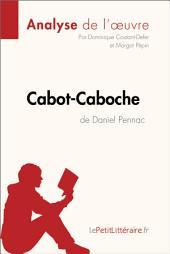 Cabot-Caboche de Daniel Pennac (Analyse de l'oeuvre): Comprendre la littérature avec lePetitLittéraire.fr
