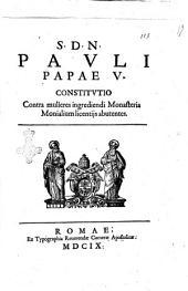 S.D.N. Pauli papae 5. Constitutio contra mulieres ingrediendi monasteria monialium licentijs abutentes