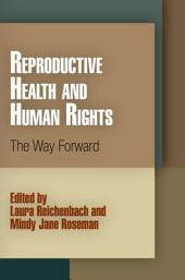 Reproductive Health and Human Rights: The Way Forward