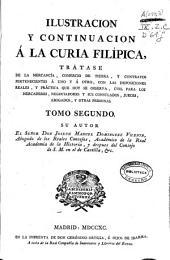 Ilustración y continuación a la Curia filípica: trátase de la mercancía, comercio de tierra y contratos pertenecientes a uno y a otro ... : tomo segundo