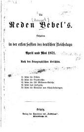 Die Reden Bebel's: Gehalten in d. 1. Session d. dt. Reichstags April u. Mai 1871 ; nach d. stenograph. Berichten