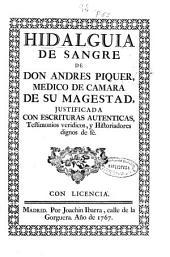 Hidalguia de sangre de don Andres Piquer, medico de camara de su magestad, justificada con escrituras autenticas, testimonios veridicos y historiadores dignos de fé