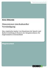 Dimensionen interkultureller Verständigung: Eine empirische Analyse von Situationen der Sprach- und Kulturvermittlung im Kontext der Integrationskurse für Zugewanderte in Deutschland