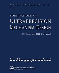 Foundations of Ultra Precision Mechanism Design