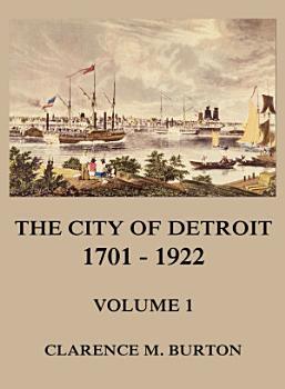 The City of Detroit  1701  1922  Volume 1 PDF