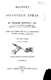 History of scientific ideas: Being the first part of The philosophy of the inductive sciences