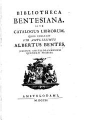 Bibliotheca Bentesiana: sive catalogus librorum, quos collegit vir amplissimus Albertus Bentes ...