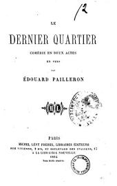 Le dernier quartier comedie en deux actes en vers par Edouard Pailleron