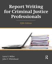 Report Writing for Criminal Justice Professionals: Edition 5