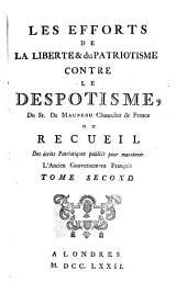Les Efforts De La Liberte & du Patriotisme Contre Le Despotisme: Ou Recueil Des écrits Patriotiques publiés pour maintenir L'Ancien Gouvernement Français, Volume2