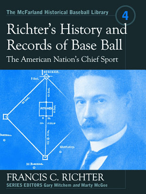 Richter  s History and Records of Base Ball  the American Nation  s Chief Sport PDF