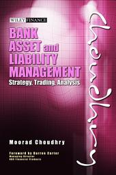Bank Asset and Liability Management: Strategy, Trading, Analysis