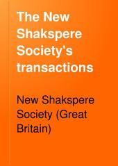 The New Shakspere Society's Transactions: Volume 5