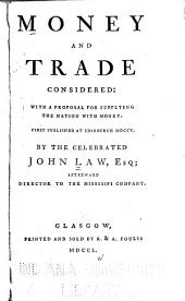 Money and Trade Considered: With a Proposal for Supplying the Nation with Money. First Published at Edinburgh 1705