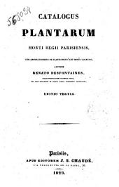 Catalogus plantarum Horti Regii Parisiensis, cum annotationibus de plantis novis aut minus cognitis; auctore Renato Desfontaines..