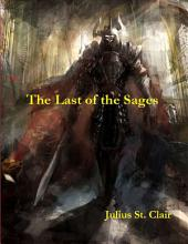 The Last of the Sages: Book #1 of the Sage Saga