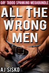 All the Wrong Men: Gay Taboo Spanking Megabundle