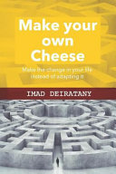 Make Your Own Cheese: Don't Ask Who Moved My Cheese, Learn How to Make It.