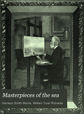 Masterpieces of the Sea: William T. Richards; a Brief Outline of His Life and Art