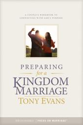 Preparing for a Kingdom Marriage: A Couple's Workbook to Connecting with God's Purpose