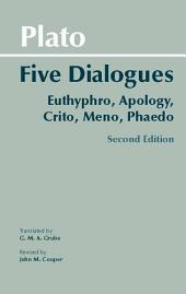 Plato: Five Dialogues: Euthyphro, Apology, Crito, Meno, Phaedo, Edition 2