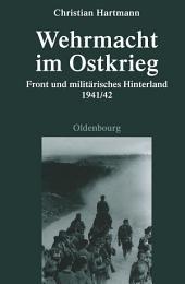 Wehrmacht im Ostkrieg: Front und militärisches Hinterland 1941/42, Ausgabe 2