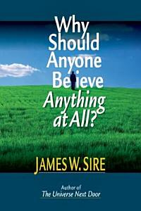 Why Should Anyone Believe Anything at All  Book