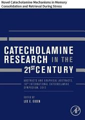 Catecholamine Research in the 21st Century: Novel Catecholamine Mechanisms in Memory Consolidation and Retrieval During Stress